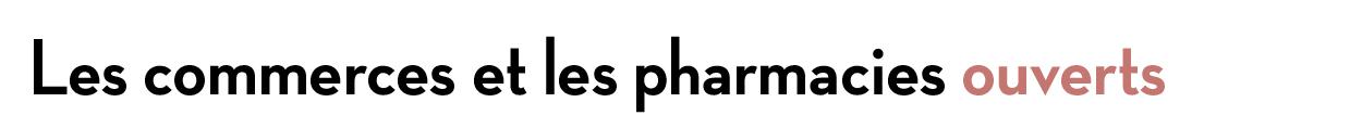 Les commerces et les pharmacies ouverts