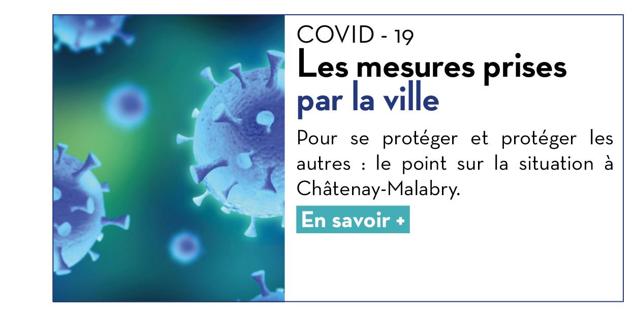COVID-19 : Les mesures prises par la ville Pour se protéger et protéger les autres : le point sur la situation à Châtenay-Malabry. En savoir +