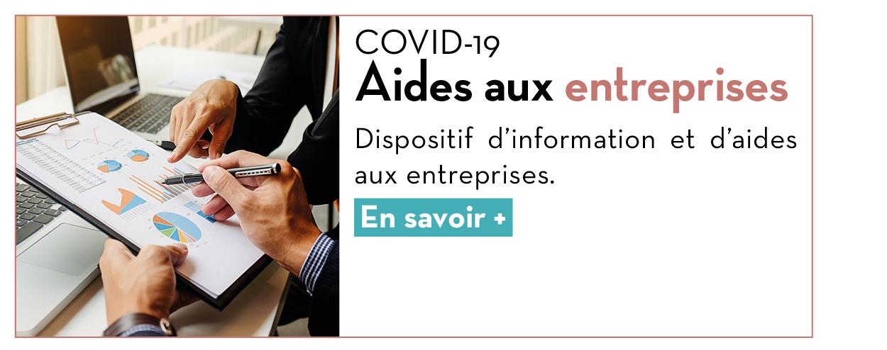 COVID-19 : Aides aux entreprises Dispositif d'information et d'aides aux entreprises. En savoir +